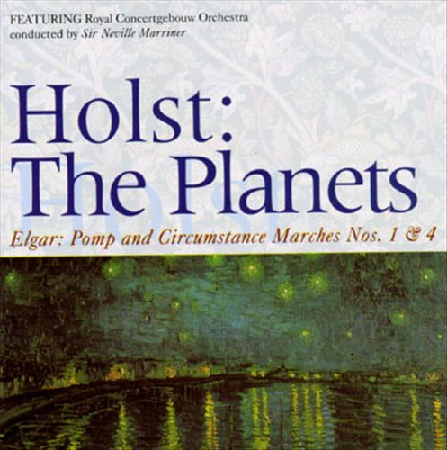 Holst: The Planets; Elgar: Pomp and Circumstance Marches Nos. 1 & 4