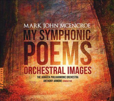 Mark John McEncroe: My Symphonic Poems - Orchestral Images
