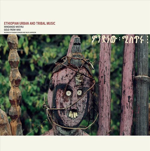 Ethiopian Urban & Tribal Music: Mindanoo Mistiru/Gold Wax