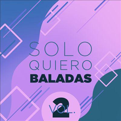 Solo Quiero Baladas, Vol. 2