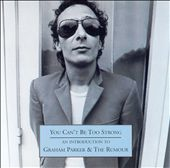 You Can't Be Too Strong: An Introduction to Graham Parker & the Rumour