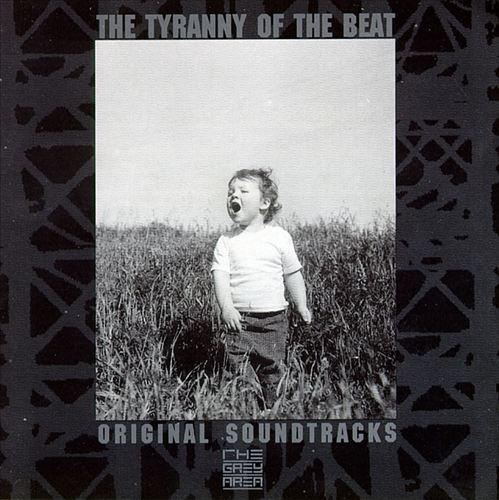 Tyranny of the Beat: Original Soundtracks From the Grey Area