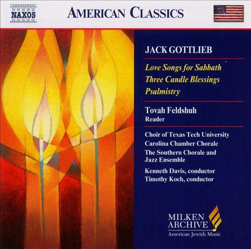 Jack Gottlieb: Love Songs for Sabbath; Three Candel Blessings; Psalmistry