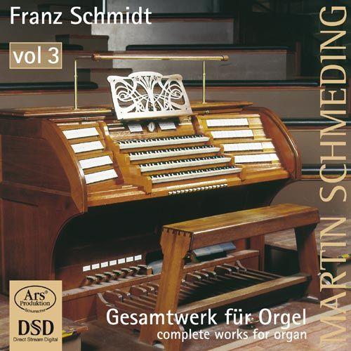 Franz Schmidt: Gesamtwerk für Orgel, Vol. 3