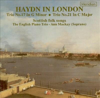 Haydn in London: Trio No. 17 in G minor; Trio No. 21 in C major; Scottish Folk Songs