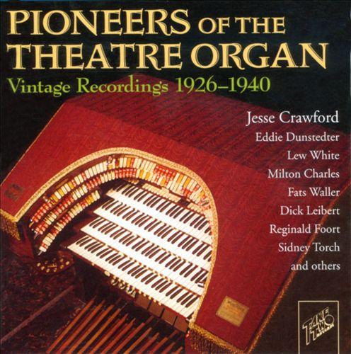 Pioneers of the Theater Organ: Vintage Recordings 1926-1940