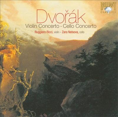 Dvorák: Violin Concerto; Cello Concerto