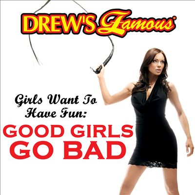 Drew's Famous Girls Want to Have Fun: Good Girls Go Bad
