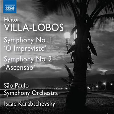 """Heitor Villa-Lobos: Symphony No. 1 """"O Imprevisto""""; Symphony No. 2 """"Ascensão"""""""