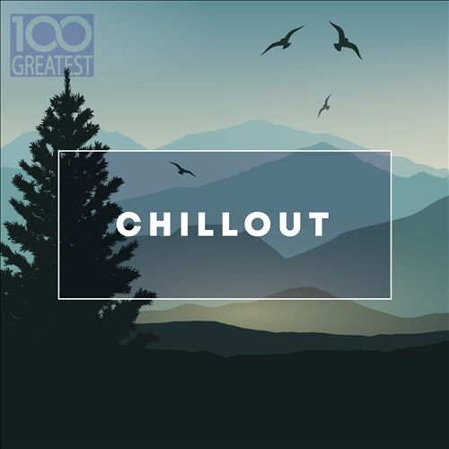 100 Greatest Chillout (Songs For Relaxing)