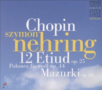 Chopin: 12 Etuden, Op. 25; Polonez fis-moll, Op. 44; Mazurki, Op. 33