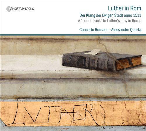 Luther in Rom: Der Klang der Ewigen Stadt anno 1511