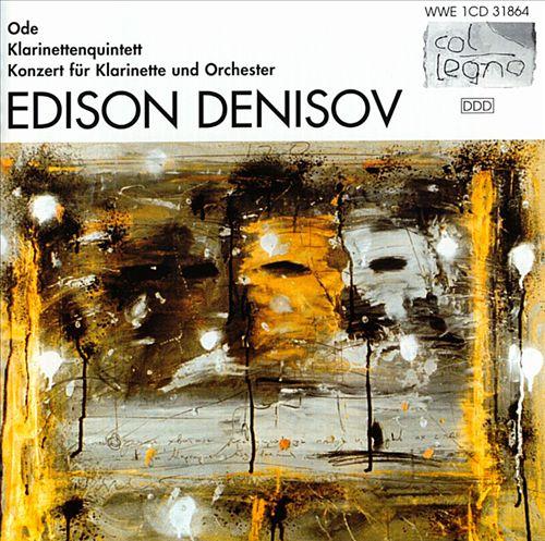 Edison Denisov: Ode; Clarinet Quintet; Clarinet Concerto
