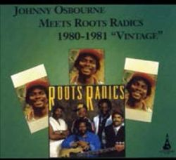 Johnny Osbourne Meets Roots Radics 1980-1981