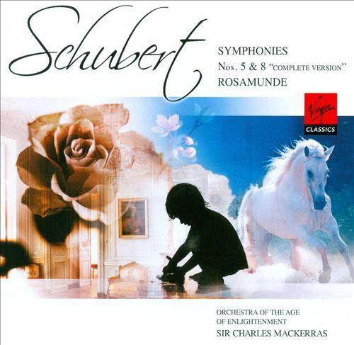 Schubert: Symphonies Nos. 5 & 8; Rosamunde