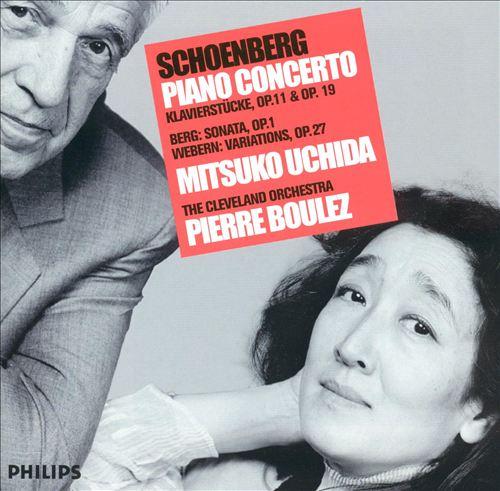 Schoenberg: Piano Concerto; Klavierstücke, Op. 11 & Op. 19; Berg: Sonata, Op. 1; Webern: Variations, Op. 27