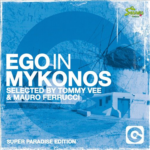 Ego in Mykonos: Selected by Tommy Vee & Mauro Ferrucci