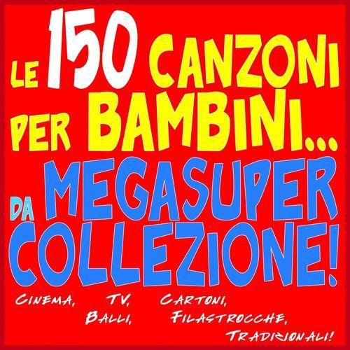 Le 150 Canzoni per bambini da... MegaSuper Collezione!