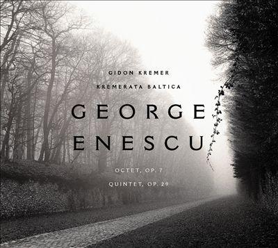 George Enescu: Octet, Op. 7; Quintet, Op. 29