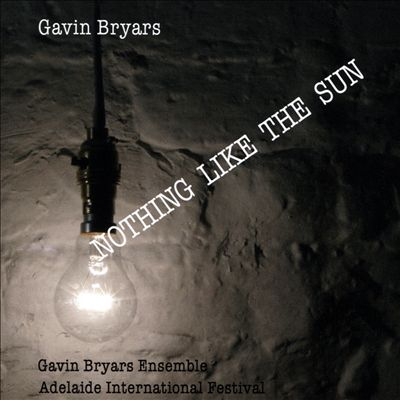 Gavin Bryars: Nothing Like the Sun