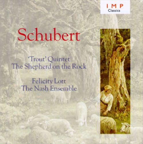 Schubert: Piano Quintet in A; Der Hirt auf dem Felsen