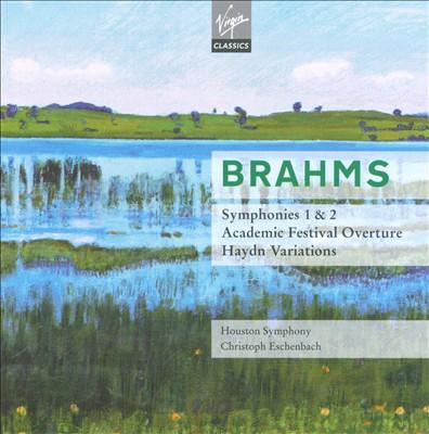 Brahms : Symphonies Nos.1, 2; Academic Festival Overture; Haydn Variations