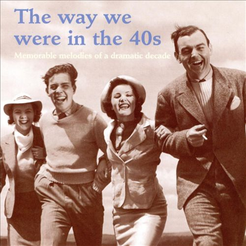 The Way We Were in the 40's