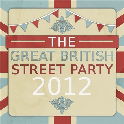 The Great British Street Party 2012 (120 Classic Songs and Anthems to Celebrate the Jubilee!)