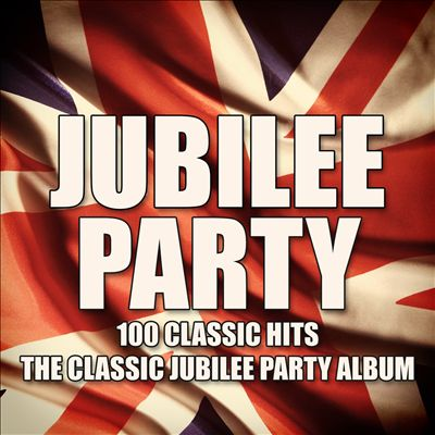 The Classic Jubilee Party Album! (100 Classic Hits!)