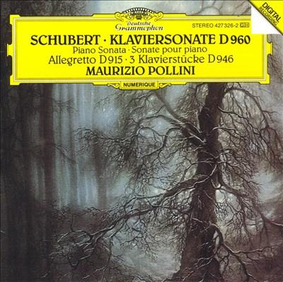Schubert: Klaviersonate, D 960; Allegretto D 915; 3 Klavierstücke D 946