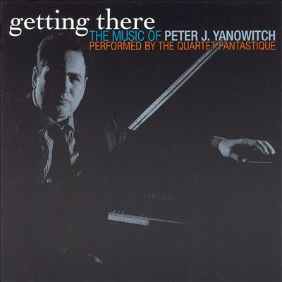 Getting There: The Music of Peter J. Yanowitch