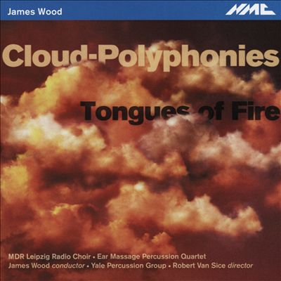 James Woods: Cloud-Polyphonies; Tongues of Fire