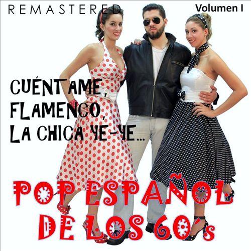 Pop Español de los 60's, Vol. 1 - Cuéntame, Flamenco, La Chica Ye-Ye