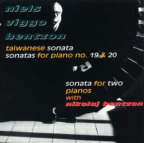 Niels Viggo Bentson: Tiawanese Sonata; Sonatas for piano Nos. 19 & 20; Sonata for Two Pianos