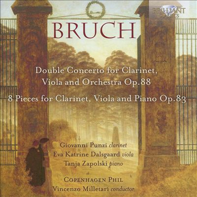 Bruch: Double Concerto for Clarinet, Viola and Orchestra, Op. 88; 8 Pieces for Clarinet, Viola and Piano, Op. 83