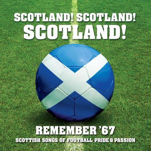 Scotland Scotland Scotland: Remember 67