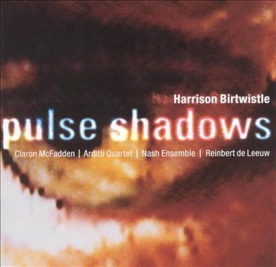 Harrison Birtwistle: Pulse Shadows