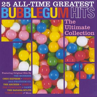 25 All-Time Greatest Bubblegum Hits: The Ultimate Bubblegum Collection