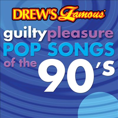 Drew's Famous Guilty Pleasure Pop Songs of the 90's