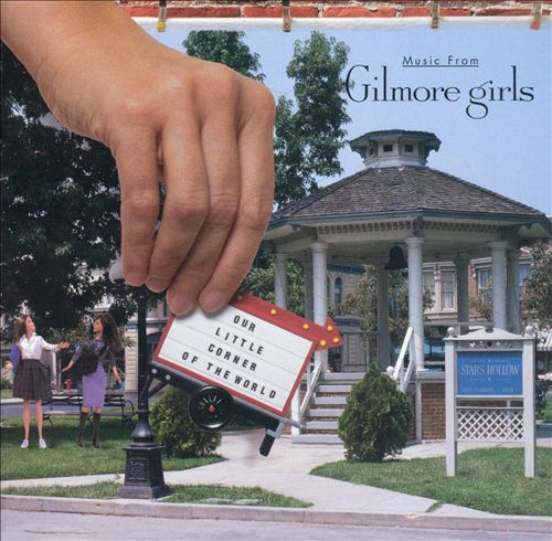 Our Little Corner of the World: Music from the Gilmore Girls
