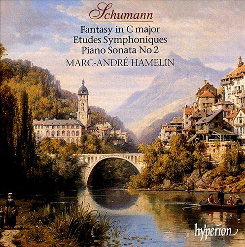Schumann: Fantasy in C major; Etudes Symphoniques; Piano Sonata No. 2