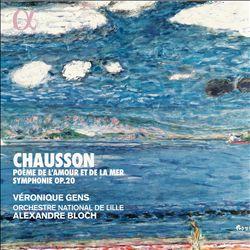 Chausson: Poème de l'Amour et de la Mer; Symphonie Op. 20