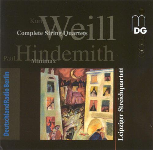Weill: Complete String Quartets; Hindemith: Minimax