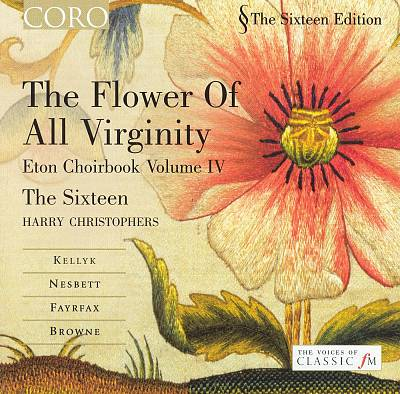 The Flower of All Virginity: Music from the Eton Choirbook, Vol. 4