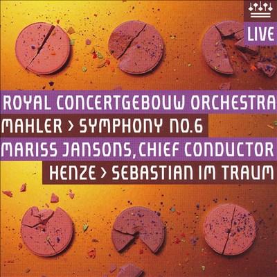 Mahler: Symphony No. 6; Henze: Sebastian im Traum