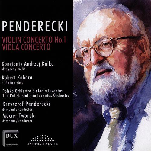 Krzysztof Penderecki: Violin Concerto No. 1; Viola Concerto