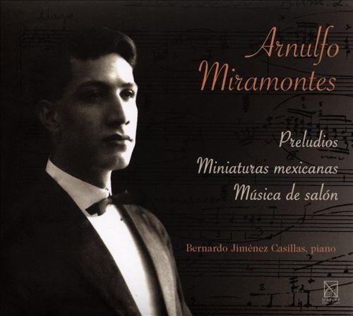 Arnulfo Miramontes: Preludios; Miniaturas mexicanas; Música de salón