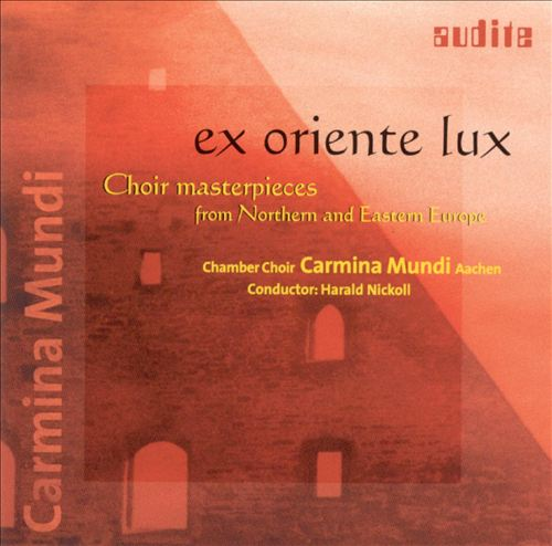 Ex Oriente Lux: Choir Masterpieces from Northern and Eastern Europe