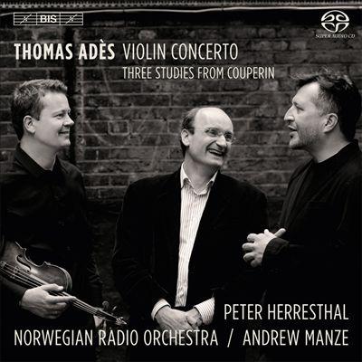Thomas Adès: Violin Concerto; Three Studies from Couperin