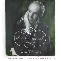 Phantom Thread [Original Motion Picture Soundtrack]